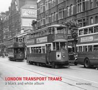 London Transport Trams - A Black & White Album (Hardback)