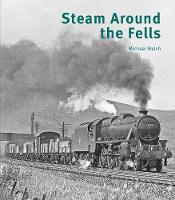 Steam Around the Fells (Hardback)