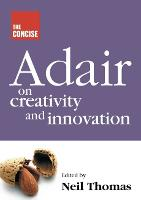 Concise Adair on Creativity and Innovation (Paperback)