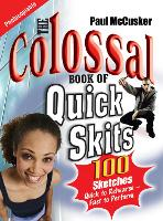 The Colossal Book of Quick Skits: 100 Sketches. Quick to rehearse, fast to perform (Paperback)