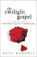 The Twilight Gospel: The spiritual roots of Stephenie Meyer's vampire saga (Paperback)