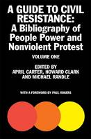 A Guide to Civil Resistance: Volume one: A Bibliography of People Power and Nonviolent Protest (Paperback)