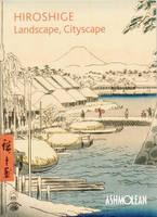 Hiroshige: Landscape, Cityscape: Woodblock Prints in the  Ashmolean Museum (Paperback)