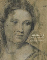 Drawing in Venice: Titian to Canaletto (Paperback)