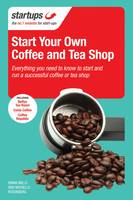 Start Your Own Coffee and Tea Shop: How to Start a Successful Coffee and Tea Shop - Start Your Own (Paperback)