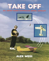 Take Off: All About Radio Controlled Model Aircraft (Paperback)