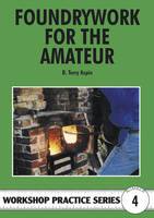 Foundrywork for the Amateur - Workshop Practice No. 4 (Paperback)