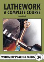 Lathework: A Complete Course - Workshop Practice No. 34 (Paperback)