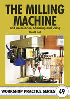 The Milling Machine: And Accessories, Choosing and Using - Workshop Practice 49 (Paperback)