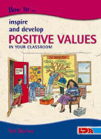 How to Inspire and Develop Positive Values in Your Classroom - How to... (Paperback)