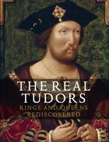 Real Tudors: Kings and Queens Rediscovered (Paperback)