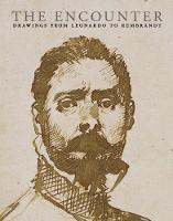 The Encounter: Drawings from Leonardo to Rembrandt (Paperback)