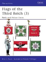 Flags of the Third Reich: Party and Police v. 3 - Men-at-Arms No. 278 (Paperback)