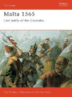Malta, 1565: Last Battle of the Crusades - Osprey Military Campaign S. No. 50 (Paperback)