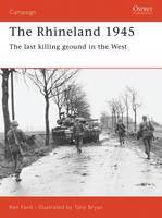 The Rhineland, 1945: The Last Killing Ground in the West - Osprey Military Campaign S. No. 74 (Paperback)