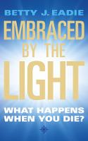 Embraced By The Light: What Happens When You Die? (Paperback)