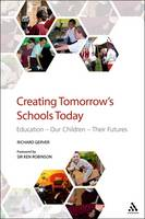 Creating Tomorrow's Schools Today: Education, Our Children, Their Futures (Hardback)