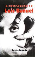 A Companion to Luis Bunuel - Coleccion Tamesis: Serie A, Monografias v. 210 (Paperback)