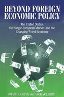 Beyond Foreign Economic Policy: United States, the Single European Market and the Changing World Economy (Paperback)