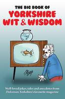 The Big Book of Yorkshire Wit & Wisdom (Paperback)
