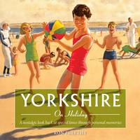 Yorkshire on Holiday: A Nostalgic Look Back at Special Times Through Personal Memories - Yorkshire Nostalgia 2 (Paperback)