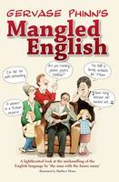 Mangled English: A Lighthearted Look at the Mishandling of the English Language by 'the Man with the Funny Name' (Hardback)