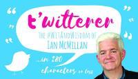 t' t'witterer: The #WitAndWisdom of Ian McMillan (Paperback)