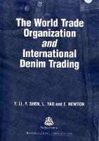 The World Trade Organization and International Denim Trading - Woodhead Publishing Series in Textiles (Paperback)