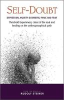 Self-Doubt: Depression, Anxiety Disorders, Panic and Fear - Threshold experiences, crises of the soul and healing on the anthroposophical path (Paperback)
