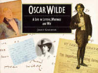Oscar Wilde: A Life in Letters, Writing and Wit - Illustrated Letters S. (Paperback)
