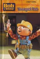 Cyfres Bob y Bildar: Trwmped Bob (Hardback)