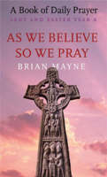 As We Believe, So We Pray: Lent and Easter (Paperback)