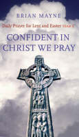 Confident in Christ We Pray: Daily Prayer for Lent and Easter (Paperback)