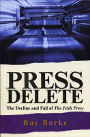 Press Delete: the Decline and Fall of the Irish Press (Paperback)