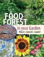 A Food Forest in Your Garden: Plan It, Grow It, Cook It (Paperback)