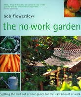 The No-Work Garden: Getting the Most Out of Your Garden for the Least Amount of Work (Paperback)