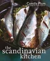 The Scandinavian Kitchen: Over 100 Essential Ingredients with 200 Authentic Recipes (Hardback)