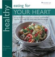 Healthy Eating for Your Heart: For the First Time, a Chef and Dietitian Have Worked Together to Create 100 Really, Really Delicious Recipes in Association with Heart UK, the Cholesterol Charity - Healthy Eating Series (Paperback)