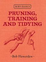 Bob's Basics: Pruning, Training and Tidying - Bob's Basics (Hardback)