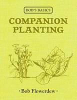 Bob's Basics: Companion Planting - Bob's Basics (Hardback)