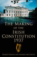 The Making of the Irish Constitution, 1937 (Hardback)