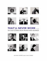 That'll Never Work: Success Stories from Private Irish Business (Paperback)