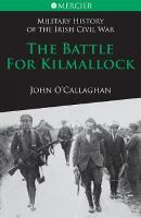 The Battle for Kilmallock - Military History of the Irish Civil War Series 4 (Paperback)