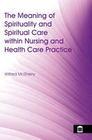 The Meaning of Spirituality and Spiritual Care Within Nursing and Health Care Practice: A Study of the Perceptions of Health Care Professionals, Patients and the Public (Paperback)