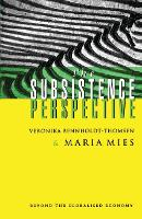 The Subsistence Perspective: Beyond the Globalised Economy (Paperback)
