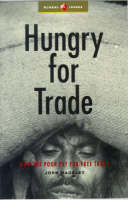 Hungry for Trade: How the Poor Pay for Free Trade - Global Issues S. No. 3 (Hardback)