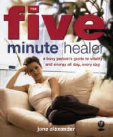 The Five Minute Healer: A Busy Person's Guide to Vitality and Energy All Day, Every Day (Paperback)