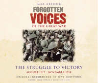 Forgotten Voices Of The Great War - The Struggle to Victory: August 1917 (CD-Audio)