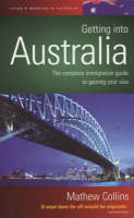 Getting into Australia: The Complete Immigration Guide to Gaining Your Visa - How to S. (Paperback)