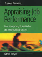 Appraising Job Performance: How to Improve Job Satisfaction and Organisational Success - Business Essentials S. (Paperback)